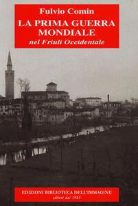 La prima guerra mondiale nel Friuli occidentale
