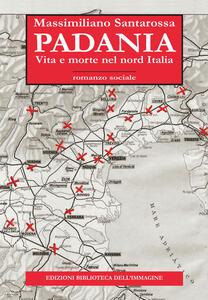 Padania. Vita e morte nel nord Italia