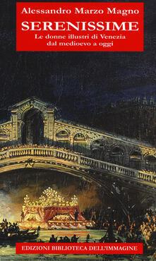 Serenissime. Le donne illustri di Venezia dal Medioevo a oggi - Alessandro Marzo Magno - copertina