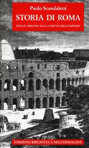 Libro Storia di  Roma. Vol. 1: Dalle origini alla fine dell'impero. Paolo Scandaletti