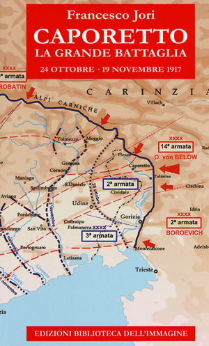 Caporetto. La grande battaglia. 24 ottobre-19 novembre 1917
