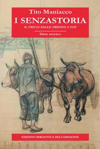 I senzastoria. Il Friuli dalle origini a noi
