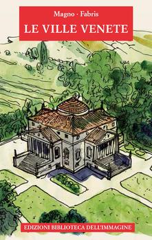 Le ville venete. Ediz. a colori - Alessandro Marzo Magno - copertina