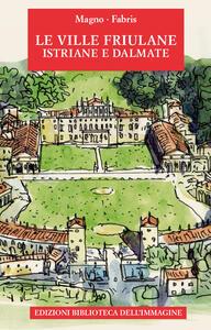 Le ville friulane, istriane e dalmate. Ediz. a colori - Alessandro Marzo Magno - copertina