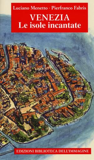 Venezia. Le isole incantate