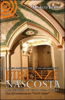 Lpgcsostenible.es Firenze nascosta. Alla scoperta dei tesori della cultura. Vol. 2: I beni archeologici e architettonico. Image