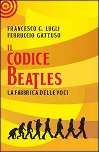 Libro Il codice Beatles Francesco Lugli , Ferruccio Gattuso