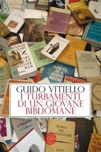 I I turbamenti di un giovane bibliomane - Vitiello Guido - wuz.it