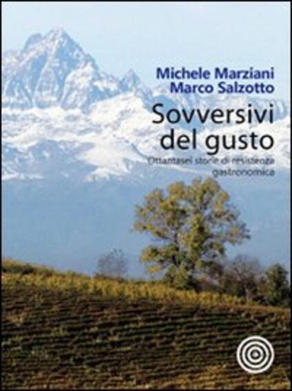 Sovversivi del gusto. Ottantasei storie di resistenza gastronomica - Michele Marziani,Marco Salzotto - copertina