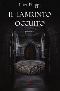Libro Il labirinto occulto Luca Filippi