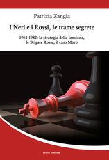 Libro I Neri e i Rossi, le trame segrete. 1964-1982: la strategia della tensione, le Brigate rosse, il caso Moro Patrizia Zangla