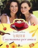 Libro Le ricette di «Una mamma per amica» Kristi Carlson