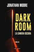 Libro Dark room. La camera oscura Jonathan Moore