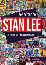 Libro Stan Lee. Il padre dell'universo Marvel Bob Batchelor