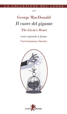 Il cuore del gigante-The giant's heart. Testo originale a fronte - George MacDonald - copertina