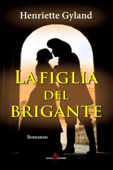 La figlia del brigante - Lucrezia De Carolis,Henriette Gyland - ebook