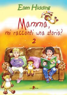 Mamma, mi racconti una storia?. Vol. 2 - Ellen Hidding,A. Ripamonti - ebook