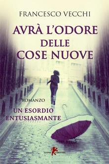 Avrà l'odore delle cose nuove - Francesco Vecchi - ebook