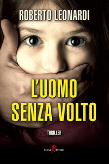 L' uomo senza volto - Roberto Leonardi - ebook