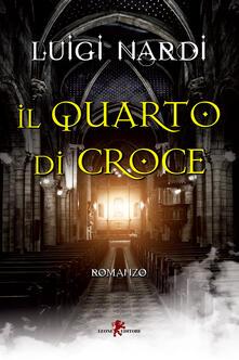 Il quarto di croce - Luigi Nardi - ebook