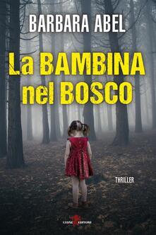 La bambina nel bosco - Barbara Abel,Giulia Mellini - ebook