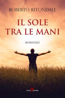 Il sole tra le mani - Roberto Ritondale - ebook