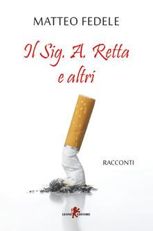 Il Sig. A. Retta e altri - Matteo Fedele - ebook