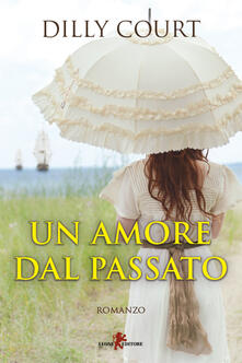 Un amore dal passato - Dilly Court,Francesca Clemente - ebook