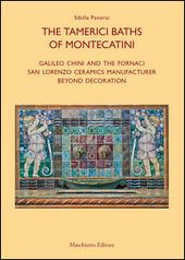 Le terme tamerici di Montecatini. Galileo Chini e le fornaci San Lorenzo oltre la decorazione. Ediz. inglese
