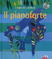 Il pianoforte. Il sogno del cavallino. Con CD Audio