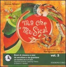 Ma che musica! Con CD Audio. Vol. 3 - Andrea Apostoli - copertina