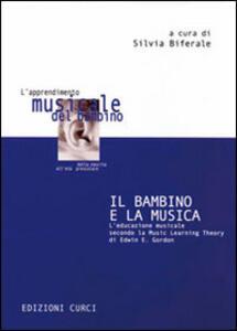 Il bambino e la musica. L'educazione musicale secondo la music learning theory di Edwin E. Gordon - copertina