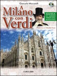 A Milano con Verdi. Guida ai luoghi vissuti dal Maestro. Con CD Audio.pdf