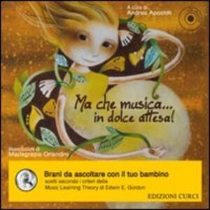 Ma che musica... in dolce attesa. Con CD Audio - copertina