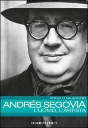 Andrés Segovia: l'uomo, l'artista