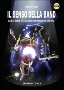 Il senso della band. Oltre la tecnica. Tutti gli elementi che rendono una band unica. Con DVD.pdf