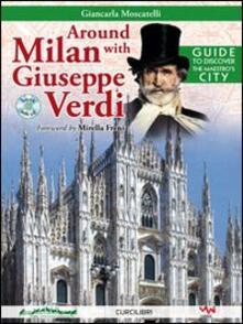 Laboratorioprovematerialilct.it Around Milan with Giuseppe Verdi. Guide to discover the maestro's city. Con CD Audio Image