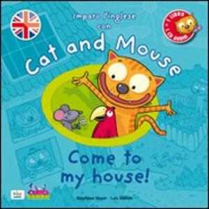 Cat and mouse. Come to my house! Con CD Audio