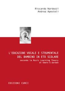 L' educazione vocale e strumentale del bambino in età scolare secondo la Music Learning Theory di Edwin E. Gordon - Riccardo Nardozzi,Andrea Apostoli - copertina