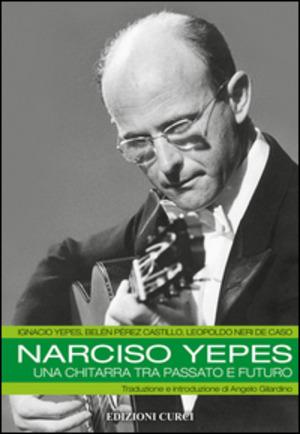 Narciso Yepes. Una chitarra tra passato e futuro