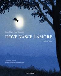 Dove nasce l'amore. Ediz. a colori - Possentini Sonia Maria Luce Tozzi Lorenzo - wuz.it
