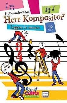 Herr Kompositor. Leggere la musica - Alessandro P. Polito - copertina