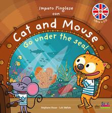 Collegiomercanzia.it Imparo l'inglese con Cat and Mouse. Go under the sea! Ediz. a colori. Con CD-Audio Image