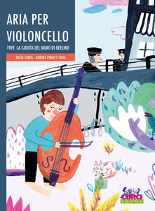 Aria per violoncello. 1989, la caduta del muro di Berlino.pdf