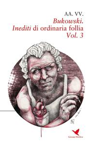 Bukowski. Inediti di ordinaria follia. Vol. 3