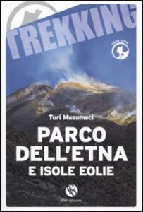 Libro Parco dell'Etna e Isole Eolie Turi Musumeci