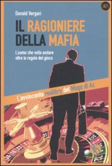 Il ragioniere della mafia. L'uomo che volle andare oltre le regole del gioco - Donald Vergari - copertina