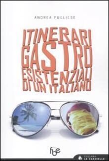 Itinerari gastroesistenziali di un italiano - Andrea Pugliese - copertina