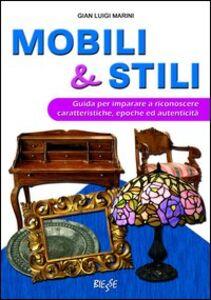 Mobili & stili. Guida per imparare a riconoscere caratteristiche, epoche ed autenticità