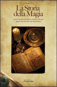 La storia della magia con un'esposizione chiara e precisa delle sue regole, dei suoi riti e dei suoi misteri